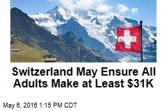 Switzerland May Ensure All Adults Make at Least $31K