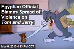 Egyptian Official Blames Spread of Violence on Tom and Jerry