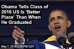 Obama Tells Class of 2016 US Is 'Better Place' Than When He Graduated