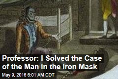 Professor: I Solved the Case of the Man in the Iron Mask