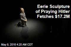 Sculpture of Praying Hitler Fetches $17.2M