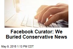 Facebook Curator: We Buried Conservative News