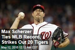 Max Scherzer Ties MLB Record, Strikes Out 20 Tigers