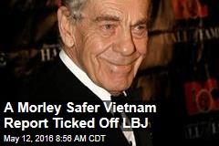 A Morley Safer Vietnam Report Ticked Off LBJ