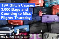 TSA Glitch Causes 3,000 Bags and Counting to Miss Flights Thursday