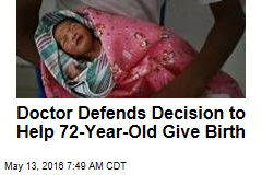 Doctor Defends Decision to Help 72-Year-Old Give Birth