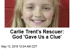 Carlie Trent's Rescuer: God 'Gave Us a Clue'