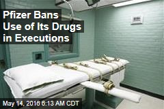 Pfizer Bans Use of Its Drugs in Executions