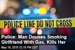 Police: Man Douses Smoking Girlfriend With Gas, Kills Her