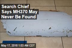 Search Chief Says MH370 May Never Be Found