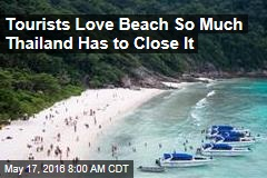 Tourists Love Beach So Much Thailand Has to Close It