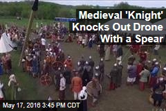 Medieval 'Knight' Knocks Out Drone With a Spear