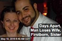 Days Apart, Man Loses Wife, Firstborn, Sister