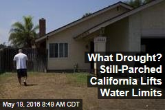 What Drought? Still-Parched California Lifts Water Limits