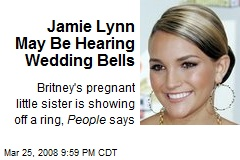 Jamie Lynn May Be Hearing Wedding Bells