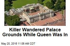 Killer Wandered Palace Grounds While Queen Was In