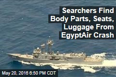 Searchers Find Body Parts, Seats, Luggage From EgyptAir Crash
