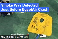 Smoke Was Detected Just Before EgyptAir Crash