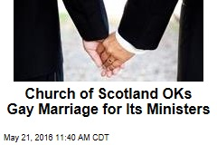 Church of Scotland Will Let Clergy Get Gay Married