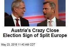 Austria's Crazy Close Election Sign of Split Europe