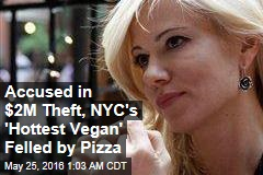 Accused in $2M Theft, NYC's 'Hottest Vegan' Felled by Pizza