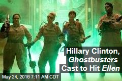 Hillary Clinton, Ghostbusters Cast to Hit Ellen