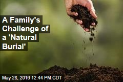 A Family's Challenge of a 'Natural Burial'