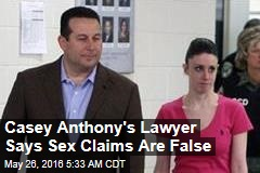 Casey Anthony's Lawyer Says Sex Claims Are False