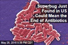Superbug Just Found in US Could Mean the End of Antibiotics