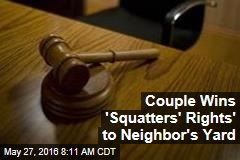 Couple Wins 'Squatters' Rights' to Neighbor's Yard