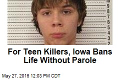 For Teen Killers, Iowa Bans Life Without Parole