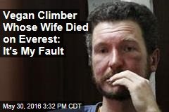 Mountain Climber Whose Wife Died on Everest: It's My Fault