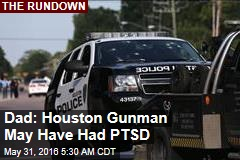 Dad: Houston Gunman May Have Had PTSD
