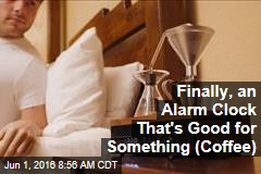 Finally, an Alarm Clock That's Good for Something (Coffee)
