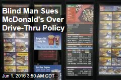 Blind Man Sues McDonald's Over Drive-Thru Policy