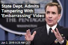 State Dept. Admits Tampering With 'Embarrassing' Video
