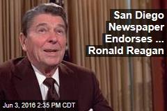 San Diego Newspaper Endorses ... Ronald Reagan