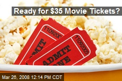 Ready for $35 Movie Tickets?
