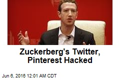 Zuckerberg's Twitter, Pinterest Hacked