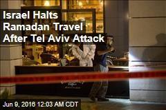 Israel Halts Ramadan Travel After Tel Aviv Attack