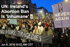 UN: Ireland's Abortion Ban Is 'Inhumane'