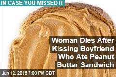 Woman Dies After Kissing Boyfriend Who Ate Peanut Butter Sandwich