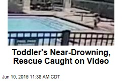 Toddler's Near-Drowning, Rescue Caught on Video
