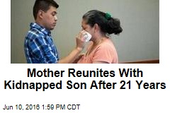 Mother Reunites With Kidnapped Son After 21 Years