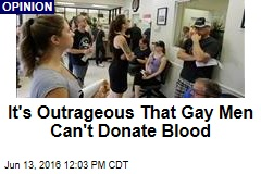 It's Outrageous That Gay Men Can't Donate Blood
