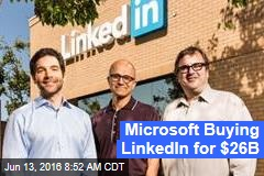 Microsoft Buying LinkedIn for $26B