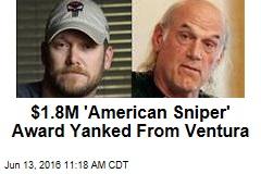 $1.8M 'American Sniper' Award Yanked From Ventura