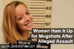 Women Ham It Up for Mugshots After Alleged Assault