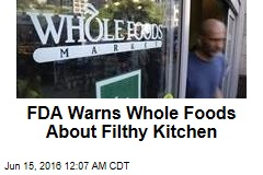 FDA Warns Whole Foods About Filthy Kitchen