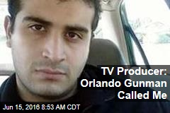 TV Producer: Orlando Gunman Called Me From Club